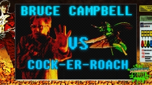 screamingsoup presents bruce campbell vs COCKERROACH